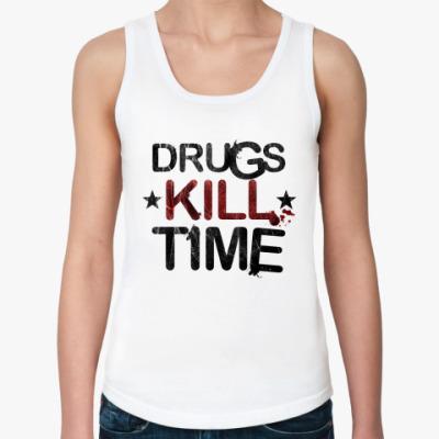Женская майка DRUGS KILL TIME