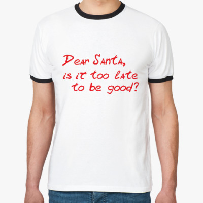 Футболка Ringer-T Dear Santa, is it too late..?