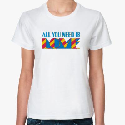 Классическая футболка All You Need Is Love (женск)