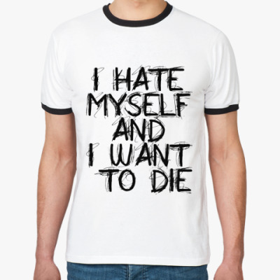 Футболка Ringer-T I Hate Myself And I Want To Di