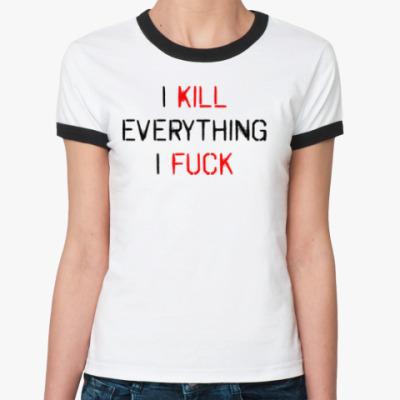 Женская футболка Ringer-T I kill everything i fuck