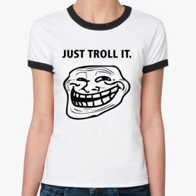 Женская футболка Ringer-T Just Troll It.
