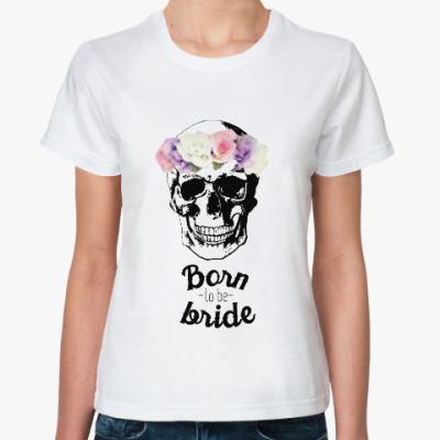 Классическая футболка Born to be bride