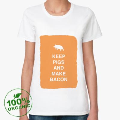 Женская футболка из органик-хлопка Keep pigs and make bacon
