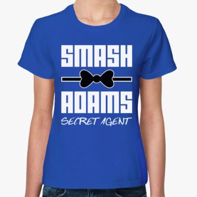 Женская футболка Смэш Адамс (Секретный Агент)