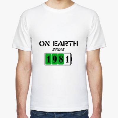 Футболка On Earth Since 1981