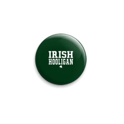 Значок 25мм  'Ирландский хулиган!'