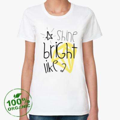 Женская футболка из органик-хлопка Shine bright like a diamond