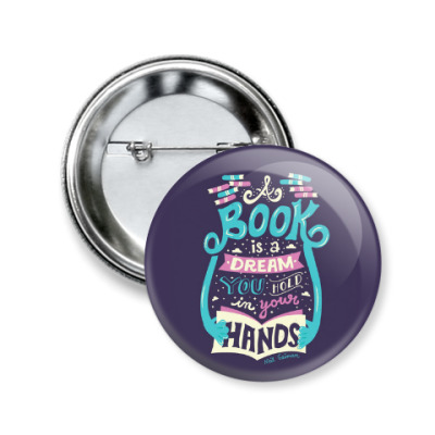 Значок 50мм A book is a dream you hold in your hands