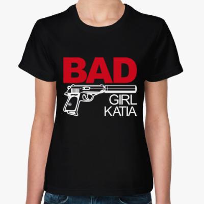 Женская футболка Плохая девочка Катя