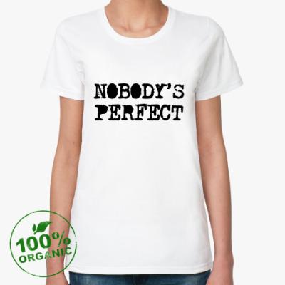 Женская футболка из органик-хлопка Надпись Nobody's perfect