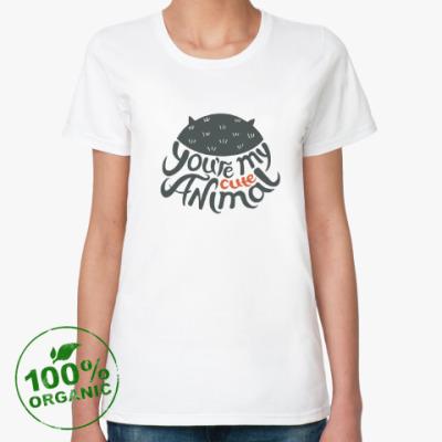Женская футболка из органик-хлопка You're my cute animal