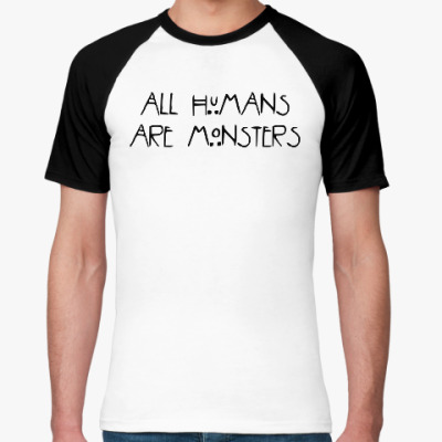 Футболка реглан All humans are monsters