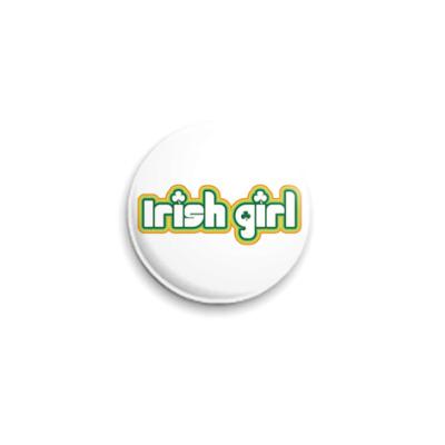Значок 25мм  'Ирландская девчонка!'