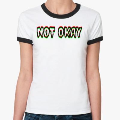 Женская футболка Ringer-T Not Okay