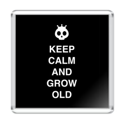 Магнит Keep calm and grow old