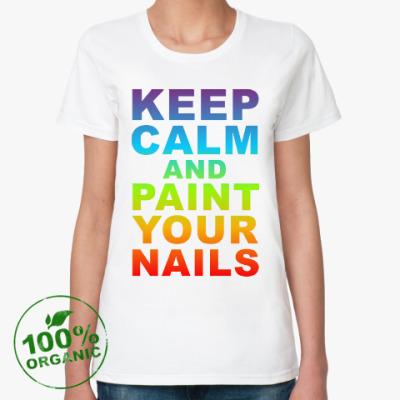 Женская футболка из органик-хлопка Успокойся и крась ногти!