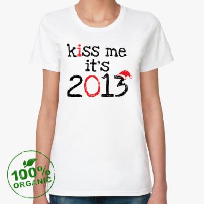 Женская футболка из органик-хлопка Надпись Kiss me - it's 2013!