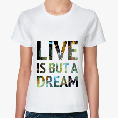 Классическая футболка Live is but a dream