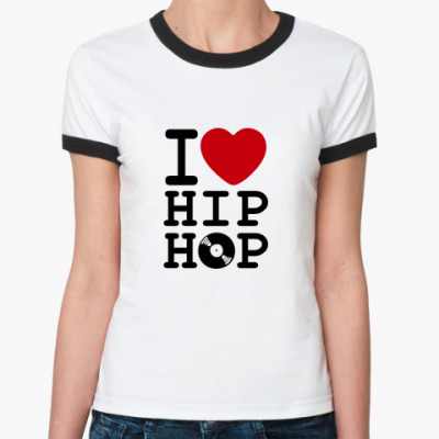 Женская футболка Ringer-T I Love Hip Hop