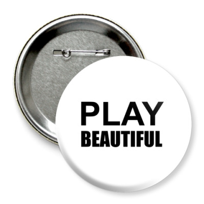Значок 75мм Play Beautiful