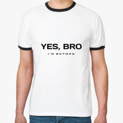 Футболка Ringer-T Yes, bro. I'm batman