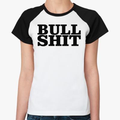 Женская футболка реглан BullShit