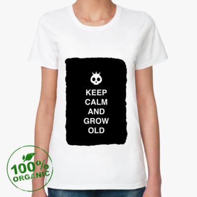 Женская футболка из органик-хлопка Keep calm and grow old