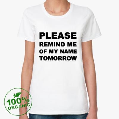 Женская футболка из органик-хлопка  Remind me of my name