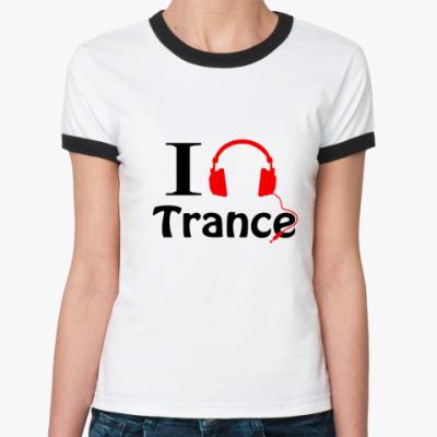 Женская футболка Ringer-T I love trance