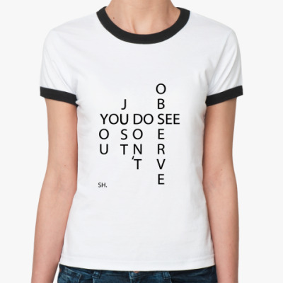 Женская футболка Ringer-T Вы смотрите, но не наблюдаете