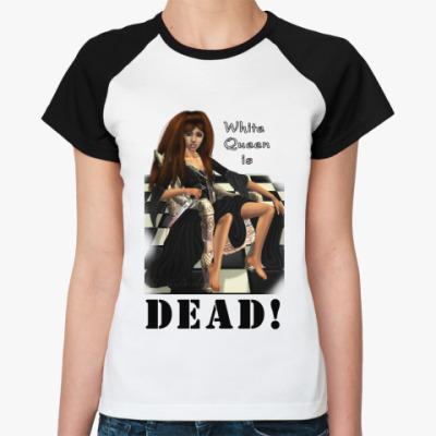 Женская футболка реглан White Queen is dead!