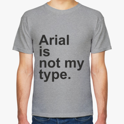 Футболка Arial is not my type