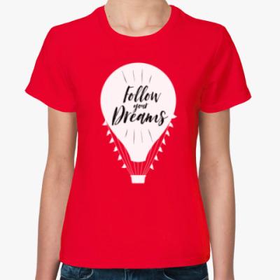 Женская футболка Следуй за мечтой