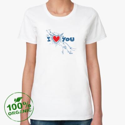 Женская футболка из органик-хлопка I LOVE YOU