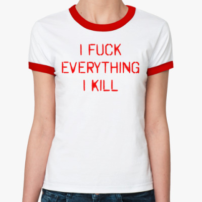I fuck everything I kill