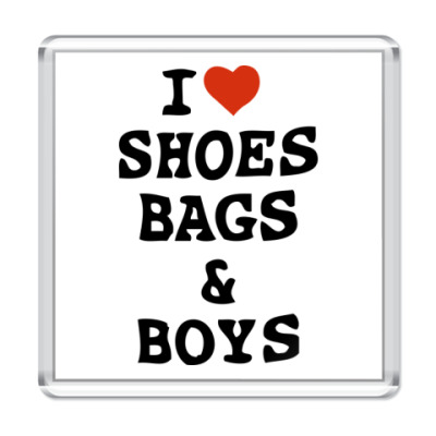 Магнит I Love Shoes, Bags & Boys
