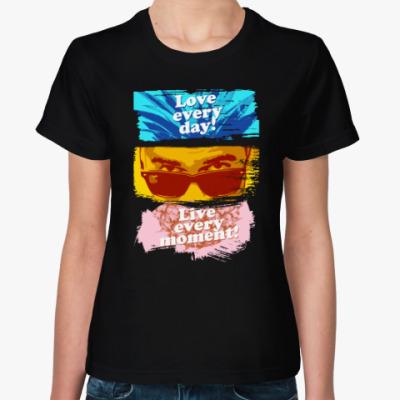 Женская футболка Люби каждый день, проживай каждый момент!