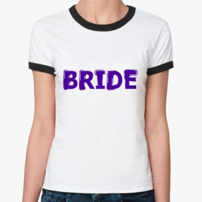 Женская футболка Ringer-T  Bride/Невеста