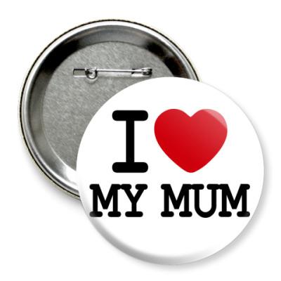 Значок 75мм I Love My Mum