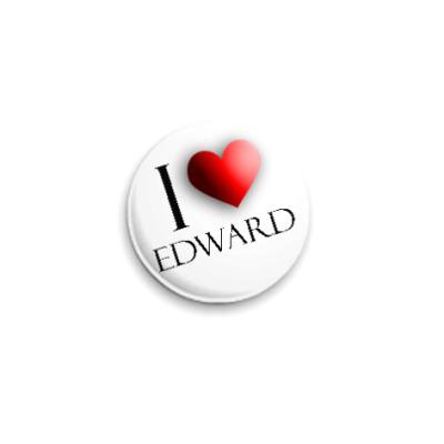 Значок 25мм  'Я люблю Эдварда'