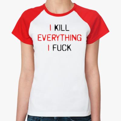 Женская футболка реглан I kill everything i fuck