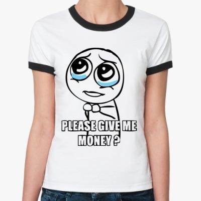 Женская футболка Ringer-T Please give me money?