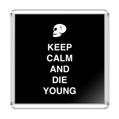 Магнит Keep calm and die young