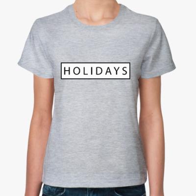 Женская футболка Holidays/ праздники