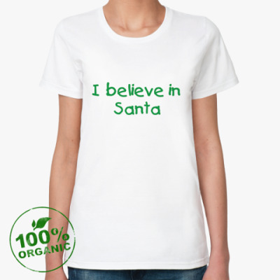 Женская футболка из органик-хлопка I believe in Santa