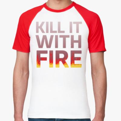 Футболка реглан Kill It with fire
