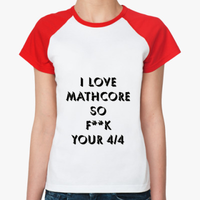 Женская футболка реглан I love Mathcore