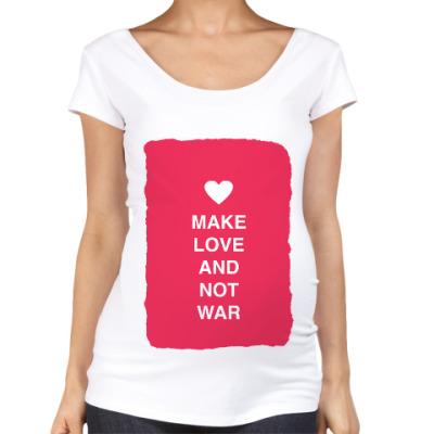 Футболка для беременных Make love and not war