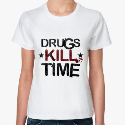 Классическая футболка DRUGS KILL TIME
